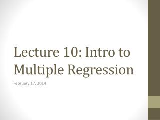 Lecture 10: Intro to Multiple Regression