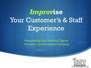 Improv ise Your Customer's & Staff Experience