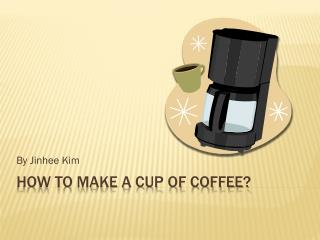 How to make a Cup of Coffee?