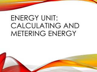 Energy Unit:  Calculating and Metering Energy