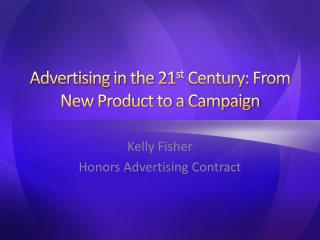 Advertising in the 21 st  Century: From New Product to a Campaign