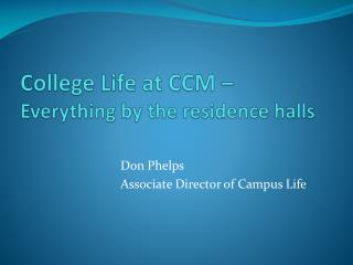 College Life at CCM –  Everything by the residence halls