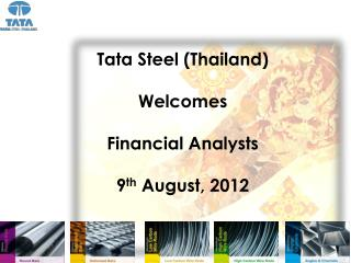 Tata  Steel (Thailand ) Welcomes Financial Analysts 9 th  August, 2012