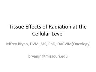 Tissue Effects of Radiation at the Cellular Level