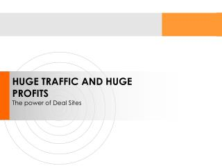HUGE TRAFFIC AND HUGE PROFITS The power of Deal Sites