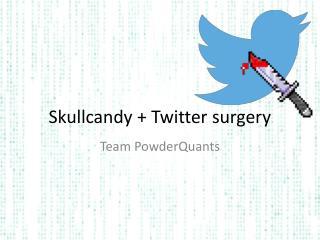 Skullcandy  + Twitter surgery