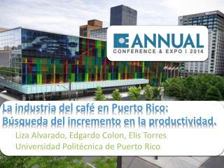 La  industria del café en Puerto Rico:  Búsqueda  del incremento en la  productividad.