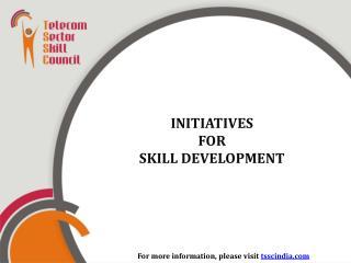 INITIATIVES FOR SKILL DEVELOPMENT