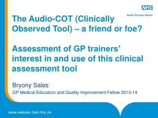 The Audio-COT (Clinically Observed Tool) � a friend or foe ? Assessment  of GP trainers� interest in and use of this cl