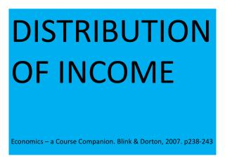 DISTRIBUTION OF INCOME Economics – a Course Companion. Blink &  Dorton , 2007. p238-243