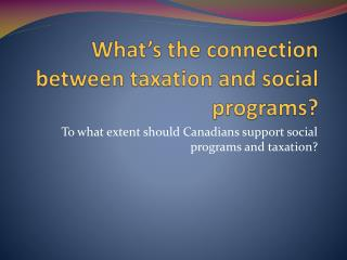 What's the connection between taxation and social programs?