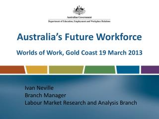 Australia's Future Workforce Worlds of Work, Gold Coast 19 March 2013