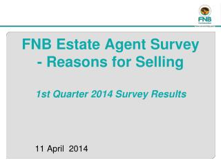 FNB Estate Agent Survey  -  Reasons for Selling  1st Quarter 2014 Survey Results