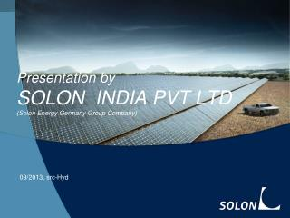 Presentation by  SOLON  INDIA PVT LTD  ( Solon  Energy Germany Group Company)