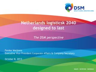 Netherlands  logisticsk  2040 designed  to  last The  DSM perspective Femke Weijtens Executive  Vice President  Corpora