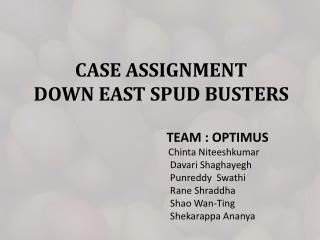 CASE ASSIGNMENT DOWN EAST SPUD BUSTERS