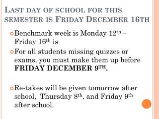 Last day of school for this semester is Friday December 16th