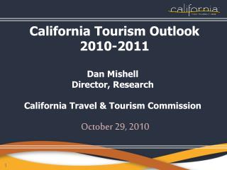 California Tourism Outlook  2010-2011  Dan Mishell Director, Research California Travel & Tourism Commission