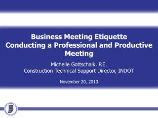 Business Meeting  Etiquette Conducting a Professional and Productive  Meeting Michelle Gottschalk. P.E. Construction Te