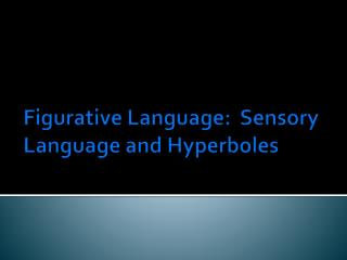 Figurative Language:  Sensory Language and Hyperboles