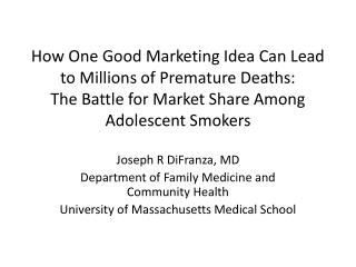 How One Good Marketing Idea Can Lead to Millions of Premature Deaths:  The Battle for Market Share Among Adolescent Smo