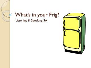 What's in your Frig?