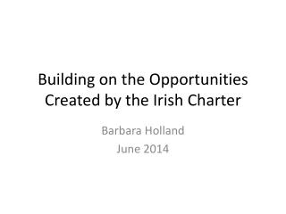 Building on the Opportunities Created by the Irish Charter