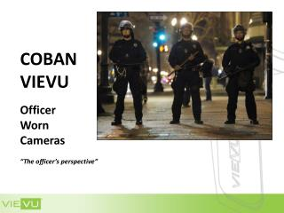 "COBAN VIEVU Officer  Worn  Cameras ""The officer's perspective"""