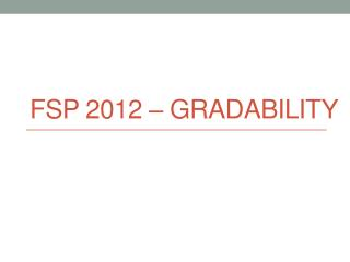 FSP 2012 � Gradability