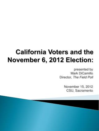 California Voters and the November 6, 2012  Election: