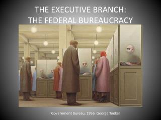 THE EXECUTIVE BRANCH: THE FEDERAL BUREAUCRACY