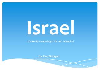 Israel (Currently competing in the 2012 Olympics)