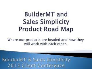 BuilderMT  and Sales Simplicity Product  Road Map