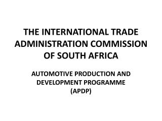 THE INTERNATIONAL TRADE ADMINISTRATION COMMISSION OF SOUTH AFRICA