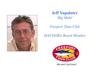Jeff  Yapalater 'Big  Mahi ' Freeport Tuna Club MACOORA Board Member