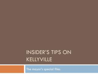 INSIDER'S TIPS ON KELLYVILLE