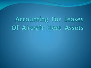 Accounting  For  Leases  Of  Aircraft  Fleet  Assets