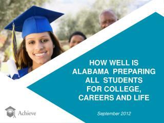 HOW WELL IS  ALABAMA  PREPARING ALL  STUDENTS  FOR COLLEGE,  CAREERS AND LIFE September 2012