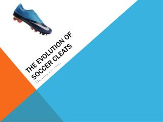 THE EVOLUTION OF  SOCCER CLEATS