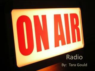 Radio By:  Tara Gould