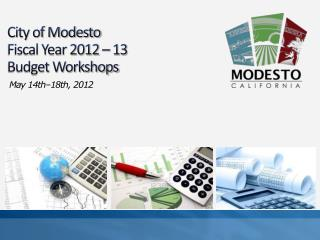 City of Modesto  Fiscal Year 2012 – 13 Budget Workshops
