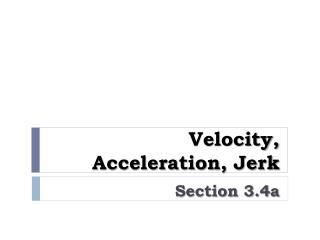 Velocity, Acceleration, Jerk