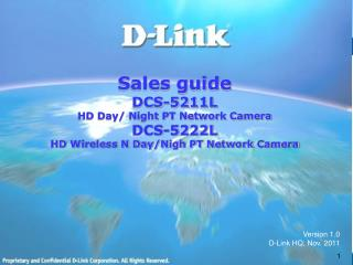 Sales guide DCS-5211L HD Day/ Night PT Network Camera DCS-5222L HD Wireless N Day/Nigh PT Network Camera