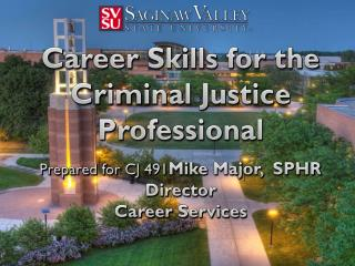 Career Skills for the Criminal Justice Professional Prepared for CJ 491 Mike  Major,   SPHR Director Career Services
