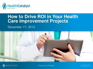 How  to Drive  ROI  in Your  Health Care  Improvement Projects