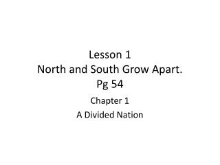 Lesson 1 North and South Grow Apart. Pg 54