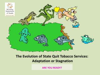 The Evolution of State Quit Tobacco Services:   Adaptation or Stagnation