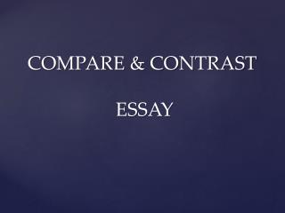 COMPARE & CONTRAST  ESSAY