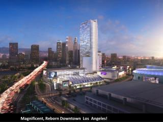 Magnificent, Reborn Downtown  Los  Angeles!