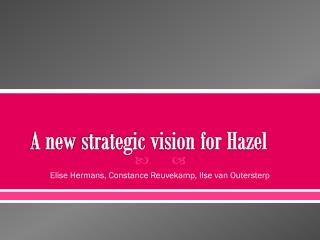 A new  strategic vision for Hazel